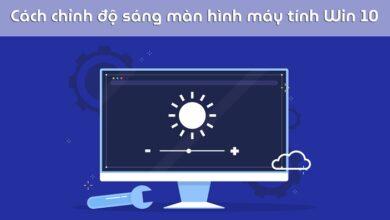 Cách chỉnh độ sáng màn hình máy tính Win 10 đơn giản, dễ thực hiện